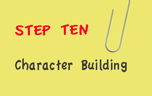 Step Ten: The Character Building Step